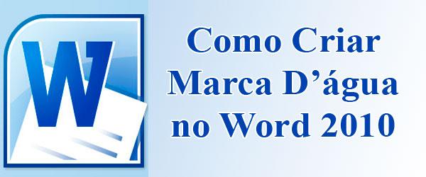 Como criar Marca D água no Word 2010   Blog de Informática - Cursos ... e902cd69c9