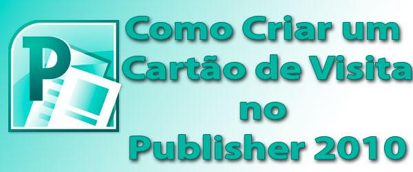 Como Criar Um Cartão De Visita No Publisher 2010 Blog De